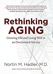 Rethinking Aging: Growing Old and Living Well in an Overtreated Society by Nortin M Hadler (2011-08-30)