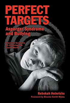 Perfect Targets: Asperger Syndrome and Bullying; Practical Solutions for Surviving the Social World par [Heinrichs MSN MSEd, Rebekah]