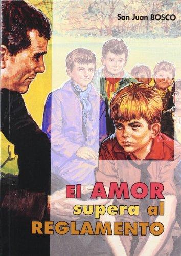 El amor supera al reglamento: Práctica y teoría educativa de Don Bosco