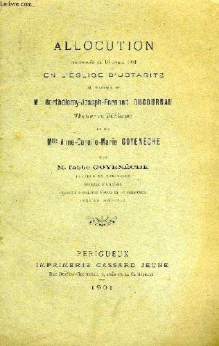 Allocution prononcee le 16 avril 1901 en l'eglise d'ustaritz au mariage de m. barthelemy-joseph-fernand ducournau, docteur en medecine et de mlle anne-coralie-marie goyeneche