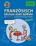 PONS Sprachkurs Französisch 1 blicken statt büffeln : Der Sprachkurs in spannenden Kurzgeschichten. Für Anfänger Plus.
