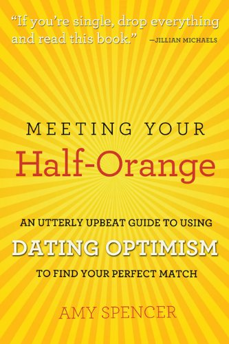 meeting-your-half-orange-an-utterly-upbeat-guide-to-using-dating-optimism-to-find-your-perfect-match