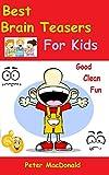Best Brain Teasers For Kids: Good Clean Fun: Volume 4 (Best Joke Books For Kids)