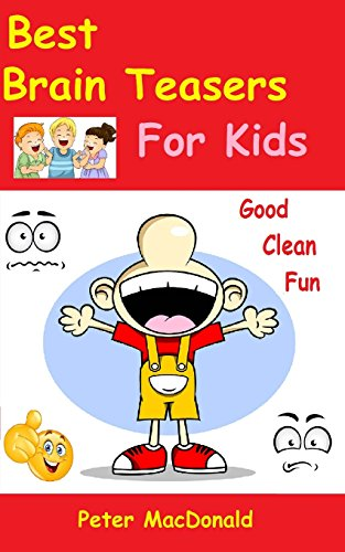Best Brain Teasers For Kids: Good Clean Fun (Best Joke Books For Kids, Band 4)
