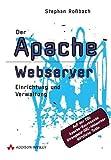 Der Apache-Webserver Einrichtung und Verwaltung - 2. Auflage (net.com)