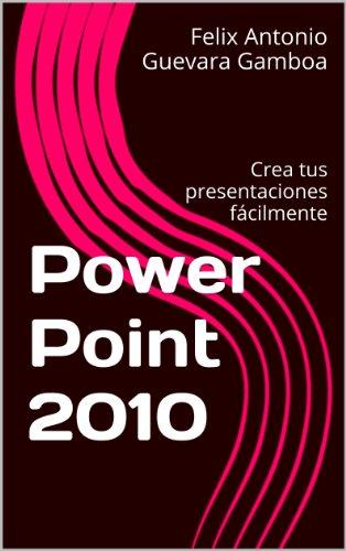 Power Point 2010: Crea tus presentaciones fácilmente