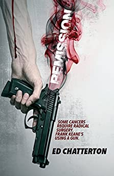 Remission: A gripping edge-of-your-seat crime thriller (A DI Frank Keane novel) by [Chatterton, Ed]