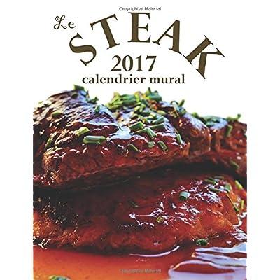 Le Steak 2017 Calendrier Mural (Edition France)
