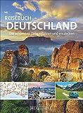 Reisebuch Deutschland. Die schönsten Ziele erfahren und entdecken. Grandioser Bildband und praktischer Reiseführer in einem. Mit 32 Seiten Straßenkarten.
