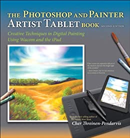 The Photoshop and Painter Artist Tablet Book: Creative Techniques ...