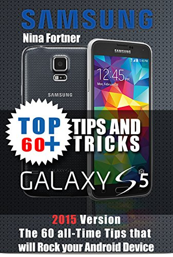 samsung galaxy s5 Guide: The 60+ Tips and Tricks that will Rock your Android Device, 2015 Version (English Edition)