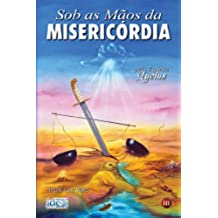 Sob as mãos da misericórdia (Portuguese Edition)