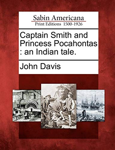 Captain Smith and Princess Pocahontas: An Indian Tale -