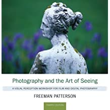 Photography and the Art of Seeing: A Visual Perception Workshop for Film and Digital Photography by Freeman Patterson (2011-10-27)