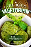 The Best Vegetarian Cookbook: Best 75 Vegetarian Recipes for Your Soul (English Edition)