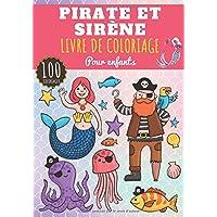 Livre de coloriage Pirate et Sirène: Pour Enfant Fille & Garçon | 100 Pages à Colorier sur les Pirates et Sirènes…