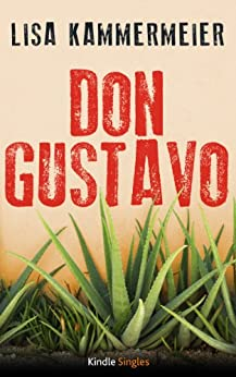 Don Gustavo (Kindle Single) von [Kammermeier, Lisa]