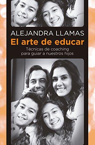 El arte de educar: Técnicas de coaching para guiar a nuestros hijos por Alejandra Llamas