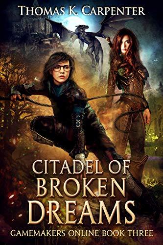 Citadel of Broken Dreams: A Hundred Halls LitRPG and GameLit Novel (Gamemakers Online Book 3) (English Edition)
