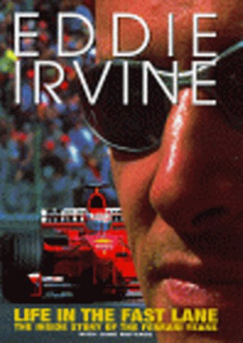 Eddie Irvine: Life In The Fast Lane: The Inside Story of the Ferrari Years