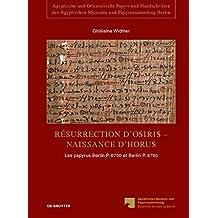 Résurrection d'Osiris - Naissance d'Horus: Les papyrus Berlin P. 6750 et Berlin P. 8765, témoignages de la persistance de la tradition sacerdotale ... Museums und Papyrussammlung Berlin, Band 3)