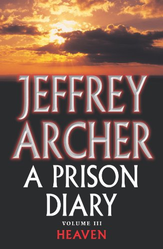 A Prison Diary Volume III: Heaven (The Prison Diaries Book 3) (English Edition) por Jeffrey Archer