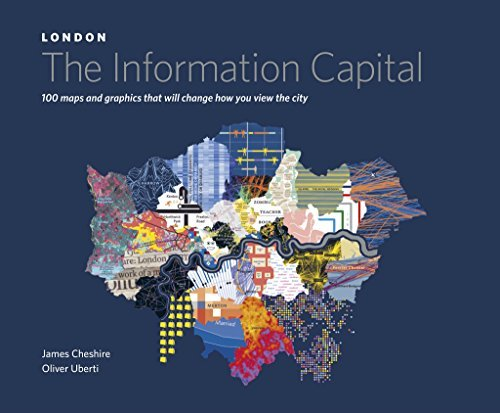 London: The Information Capital: 100 Maps and Graphics That Will Change How You View the City by James Cheshire (2014-10-01)