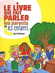 Le livre qui fait parler les parents et les enfants : de 7 à 10 ans