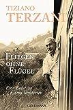 Fliegen ohne Flügel: Eine Reise zu Asiens Mysterien - Tiziano Terzani