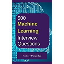 500 Most Important Machine Learning Interview Questions and Answers: Crack That Next Interview With Higher Salary In Less Preparation Time
