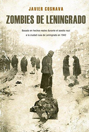 ZOMBIES DE LENINGRADO: La novela del terrible asedio nazi (Leningrad Zombies nº 1) de [Cosnava, Javier]