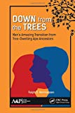 Down from the Trees:: Mans Amazing Transition from Tree-Dwelling Ape Ancestors