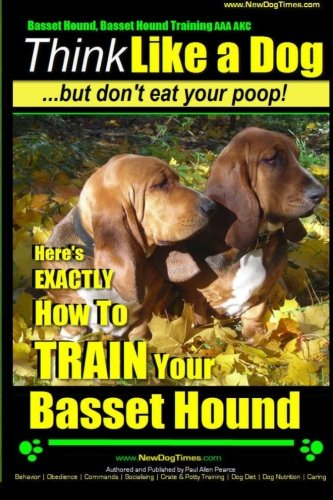 Basset Hound, Basset Hound Training AAA AKC: Think Like a Dog, But Don't Eat Your Poop! Basset Hound Breed Expert…