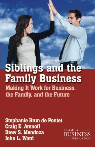 Siblings and the Family Business: Making it Work for Business, the Family, and the Future (A Family Business Publication) by NA NA (2012-10-16)