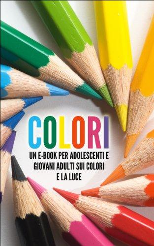 COLORI: Un eBook per Adolescenti e Giovani Adulti sui Colori e la Luce (Libro per Bambini Vol. 1)