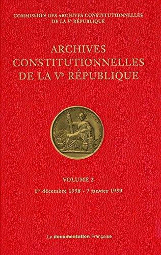 Archives constitutionnelles de la Ve République : Volume 2, 1er décembre 1958 - 7 janvier 1959 par Commission des archives