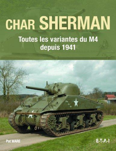 Char Sherman : Toutes les variantes du M4 depuis 1941 par Pat Ware