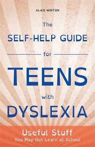 The Self-Help Guide for Teens with Dyslexia: Useful Stuff You May Not Learn at School por Alais Winton
