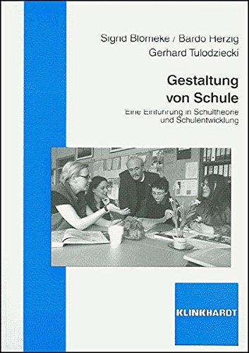 Gestaltung von Schule: Eine Einführung in Schultheorie und Schulentwicklung