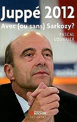 Juppé 2012 : Avec (ou sans) Sarkozy ?