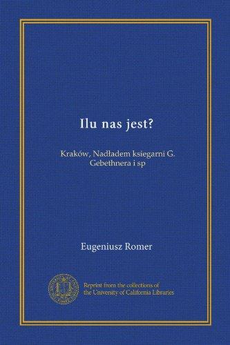 Ilu nas jest? Krakow, Nadladem ksiegarni G. Gebethnera i sp. [Language: Polish]