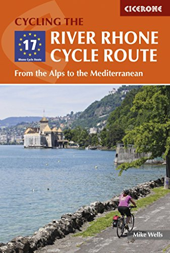 The River Rhone Cycle Route: From the Alps to the Mediterranean (Cicerone Cycling Guides)