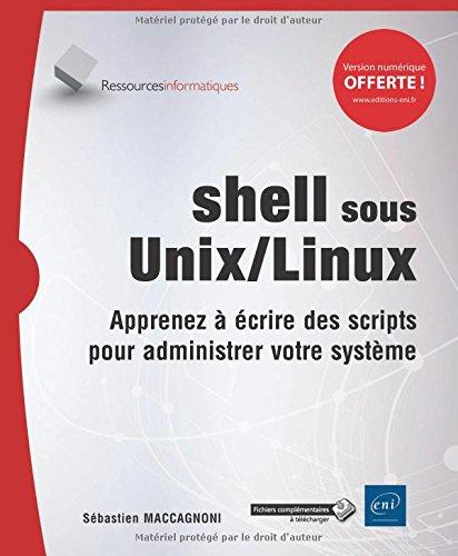Shell sous Unix/Linux : Apprenez à écrire des scripts pour administrer votre système