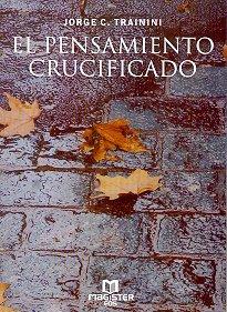 Descargar Libro El Pensamiento Crucificado de Jorge C. Trainini