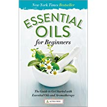 Essential Oils for Beginners: The Guide to Get Started with Essential Oils and Aromatherapy (English Edition)