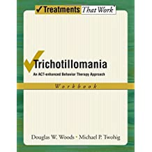 Trichotillomania: Workbook: An ACT-enhanced Behavior Therapy Approach