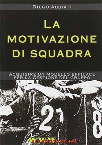 La motivazione di squadra. Acquisire un modello efficace per la gestione del gruppo