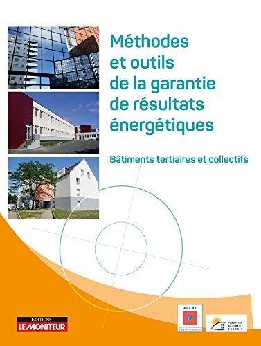 Méthodes et outils de garantie de résultats énergétiques: Bâtiments tertaires et collectifs par ADEME