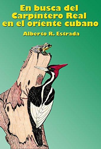 En busca del CarpinteroReal en el oriente cubano por Alberto R Estrada