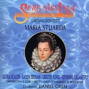 OPERA - GAETANO DONIZETTI : MARIA STUARDA(2CD)(IMPORT) by ORCHESTRA E CORO DEL TEATRO COMUNALE DI BOLOGNA CONDUCTED BY DANIEL OREN CAST: G [Music CD]